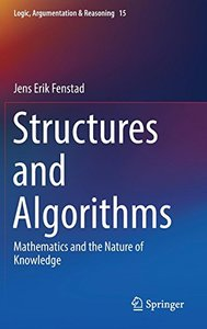 Structures and Algorithms: Mathematics and the Nature of Knowledge (Logic, Argumentation & Reasoning)-cover