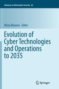 Evolution of Cyber Technologies and Operations to 2035 (Advances in Information Security)
