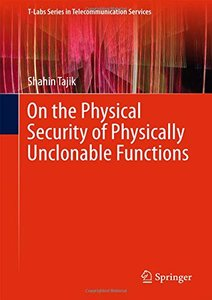On the Physical Security of Physically Unclonable Functions (T-Labs Series in Telecommunication Services)-cover