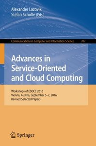 Advances in Service-Oriented and Cloud Computing: Workshops of ESOCC 2016, Vienna, Austria, September 5–7, 2016, Revised Selected Papers (Communications in Computer and Information Science)-cover
