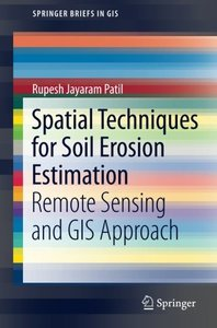 Spatial Techniques for Soil Erosion Estimation: Remote Sensing and GIS Approach (SpringerBriefs in GIS)-cover