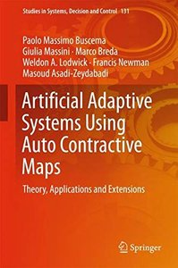 Artificial Adaptive Systems Using Auto Contractive Maps: Theory, Applications and Extensions (Studies in Systems, Decision and Control)