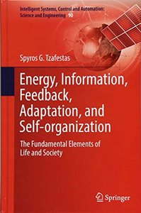 Energy, Information, Feedback, Adaptation, and Self-organization: The Fundamental Elements of Life and Society (Intelligent Systems, Control and Automation: Science and Engineering)-cover
