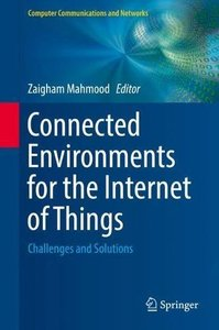 Connected Environments for the Internet of Things: Challenges and Solutions (Computer Communications and Networks)-cover