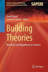 Building Theories: Heuristics and Hypotheses in Sciences (Studies in Applied Philosophy, Epistemology and Rational Ethics)-cover