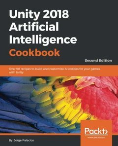 Unity 2018 Artificial Intelligence Cookbook: Over 90 recipes to build and customize AI entities for your games with Unity, 2nd Edition-cover