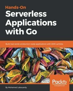 Hands-On Serverless Applications with Go: Build real-world, production-ready applications with AWS Lambda-cover