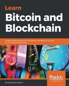 Learn Bitcoin and Blockchain: Understand blockchain and bitcoin architecture to build decentralized applications-cover