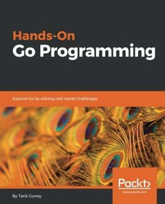 Hands-On Go Programming: Explore Go by solving real-world challenges-cover
