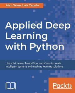 Applied Deep Learning with Python: Use scikit-learn, TensorFlow, and Keras to create intelligent systems and machine learning solutions-cover
