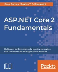 ASP.NET Core 2 Fundamentals: Build cross-platform apps and dynamic web services with this server-side web application framework-cover