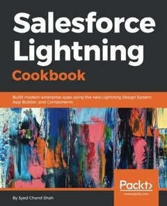 Salesforce Lightning Cookbook: Build modern enterprise apps using the new Lightning Design System, App Builder, and Components-cover