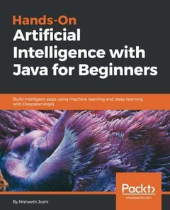 Hands-On Artificial Intelligence with Java for Beginners: Build intelligent apps using machine learning and deep learning with Deeplearning4j-cover