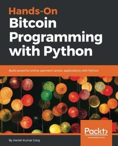 Hands-On Bitcoin Programming with Python: Build powerful online payment centric applications with Python-cover