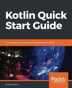 Kotlin Quick Start Guide: Core features to get you ready for developing applications-cover