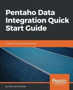 Pentaho Data Integration Quick Start Guide: Create ETL processes using Pentaho-cover