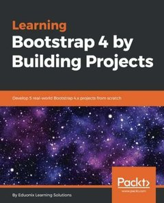 Learning Bootstrap 4 by Building Projects: Develop 5 real-world Bootstrap 4.x projects from scratch-cover