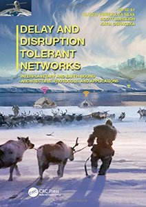 Delay and Disruption Tolerant Networks: Interplanetary and Earth-Bound --  Architecture, Protocols, and Applications-cover