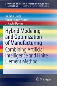 Hybrid Modeling and Optimization of Manufacturing: Combining Artificial Intelligence and Finite Element Method (SpringerBriefs in Applied Sciences and Technology)-cover