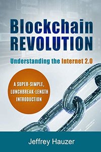 Blockchain Revolution: Understanding the Internet 2.0: A Super-Simple, Lunchbreak-Length Introduction-cover