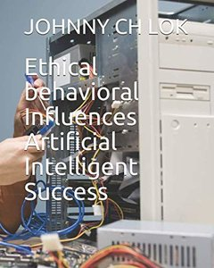 Ethical behavioral Influences Artificial Intelligent Success-cover