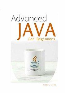 ADVANCED JAVA: For Learners (Beginners Guide with XTML, JAVA BEANS, SERVELETS, JSP, JSP Application Development, Database Access)