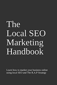 The Local SEO  Handbook: Learn the basics of local SEO to impact your marketing by using the RAP system-cover