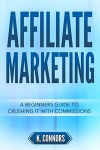 Affiliate Marketing: A Beginners Guide to Crushing It with Commissions-cover