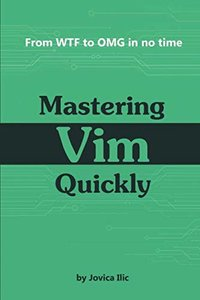 Mastering Vim Quickly: From WTF to OMG in no time-cover