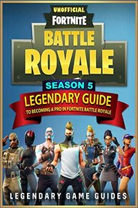 Fortnite: The Legendary Guide to becoming a Pro in Season 5 of Fortnite Battle Royale-cover