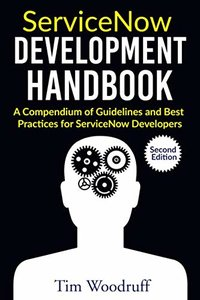 ServiceNow Development Handbook - Second Edition: A compendium of pro-tips, guidelines, and best practices for ServiceNow developers-cover