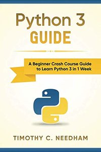 Python 3 Guide: A Beginner Crash Course Guide to Learn Python 3 in 1 Week