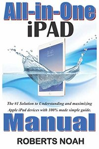 All-in-One iPad Manual: The #1 Solution to Understanding and maximizing Apple iPad devices with 100% made simple guide-cover