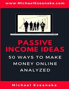 Passive Income Ideas: 50 Ways to Make Money Online Analyzed-cover