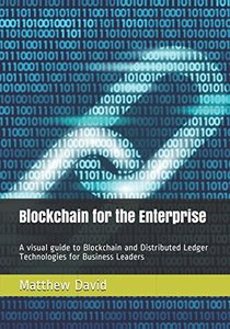 Blockchain for the Enterprise: A visual guide to Blockchain and Distributed Ledger Technologies for Business Leaders-cover