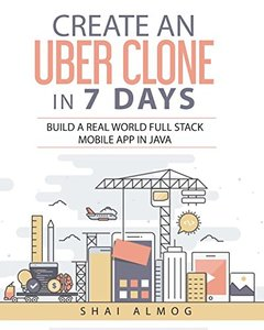 Create an Uber Clone in 7 Days: Build a real world full stack mobile app in Java (Clone a Mobile App in Java)-cover