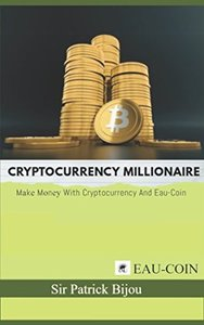 Cryptocurrency Millionaire: Mаkе Mоnеу With Cryptocurrency And Eau-Coin-cover