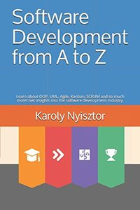 Software Development from A to Z: Learn about OOP, UML, Agile, Kanban, SCRUM and so much more! Get insights into the software development industry. (Professional Skills)-cover