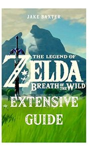 The Legend of Zelda: Breath of the Wild Extensive Guide: Shrines, Quests, Strategies, Recipes, Locations, How Tos and More-cover