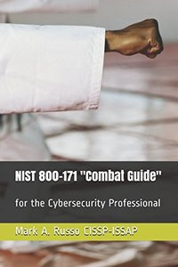 """NIST 800-171 """"Combat Guide"""": for the Cybersecurity Professional"""