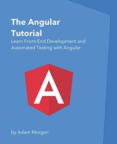 The Angular Tutorial: Learn Front-End Development and Automated Testing with Angular