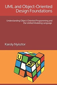 UML and Object-Oriented Design Foundations: Understanding Object-Oriented Programming and the Unified Modeling Language (Professional Skills)-cover