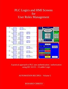 PLC Logics and HMI Screens for User Roles Management: A pratical approach to PLC authentication / authorization using IEC 61131 - 3 Ladder Logic (AUTOMATION RECIPES)-cover