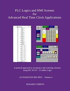 PLC Logics and HMI Screens for  Advanced Real Time Clock Automation: A pratical approach to occupancy and watering schedule using IEC 61131 - 3 Ladder Logic (AUTOMATION RECIPES)-cover
