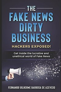 The Fake News Dirty Business: Hackers exposed!  Get inside the  lucrative and unethical  world of Fake News-cover