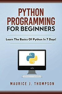 Python Programming For Beginners - Learn The Basics Of Python In 7 Days!-cover