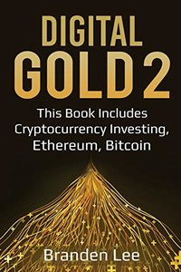 Digital Gold 2: This Book Includes- Cryptocurrency Investing, Ethereum, Bitcoin (Digtial Gold)-cover