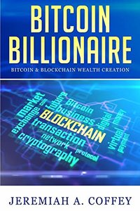 Bitcoin Billionaire: Bitcoin & Blockchain Wealth Creation-cover