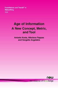 Age of Information: A New Concept, Metric, and Tool (Foundations and Trends(r) in Networking)-cover