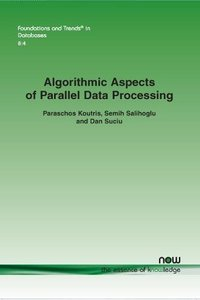 Algorithmic Aspects of Parallel Data Processing (Foundations and Trends(r) in Databases)-cover